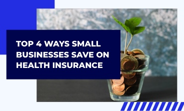 Small Biz: Top 4 Ways to Save on Health Insurance