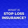 What Is Stop Loss Insurance?